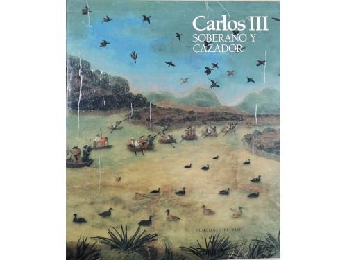 Carlos III. Soberano y Cazador